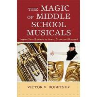 【预订】The Magic of Middle School Musicals: Inspire Your Students to Learn, Grow, and Succeed9781