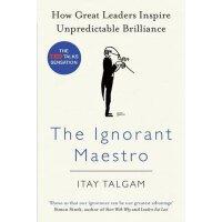 The Ignorant Maestro: How Great Leaders Inspire Unpredictable Brilliance Itay Talgam 9780241014851