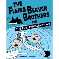 The Flying Beaver Brothers and the Evil Penguin Plan   Maxwell Eaton(麦斯威尔・伊顿) 9780375864476